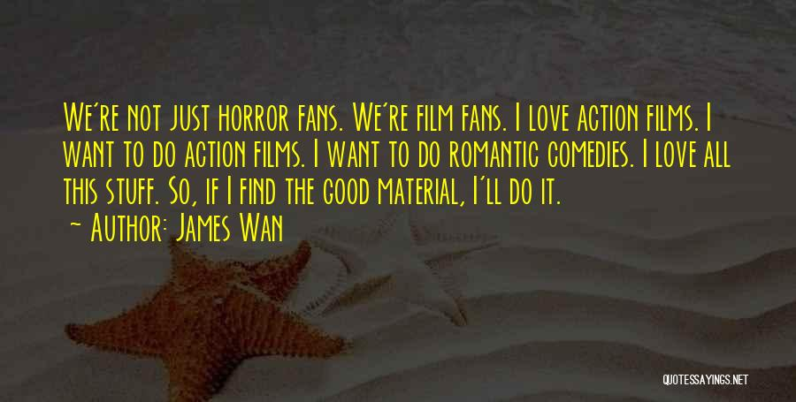 Horror Fans Quotes By James Wan
