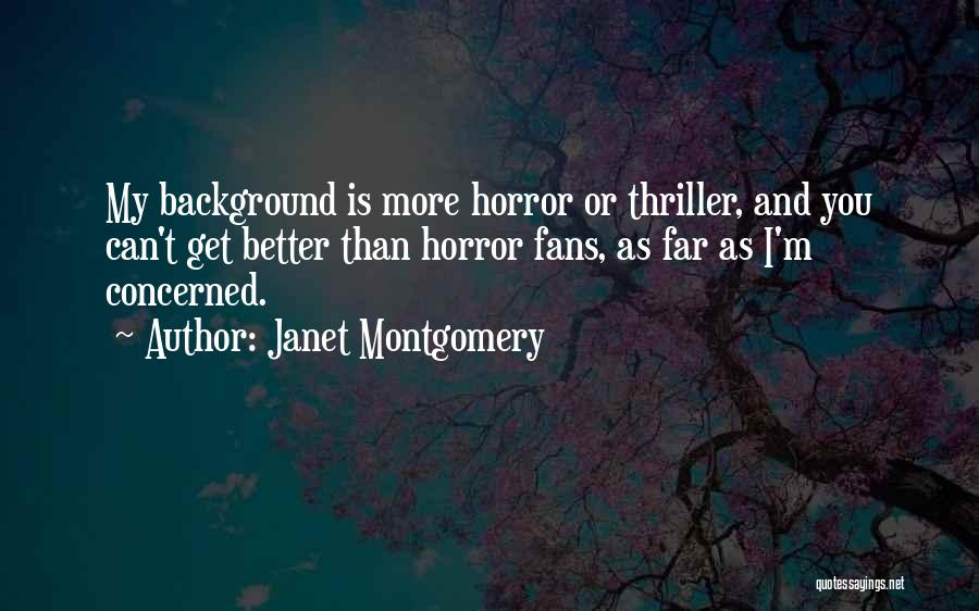Horror Fans Quotes By Janet Montgomery