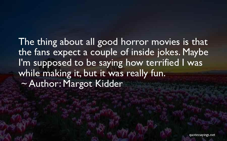 Horror Fans Quotes By Margot Kidder