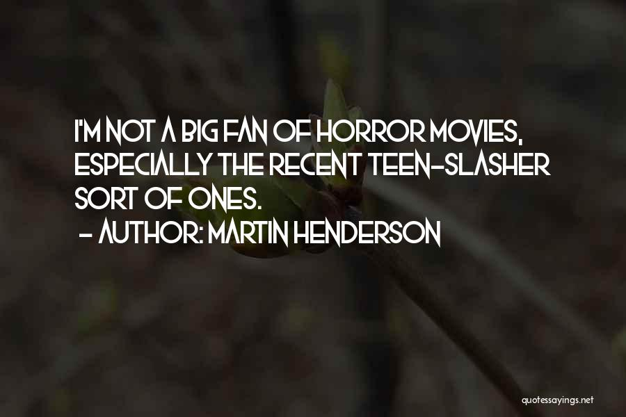 Horror Fans Quotes By Martin Henderson
