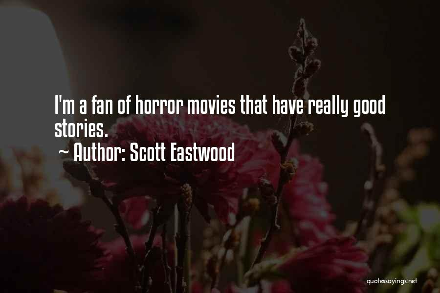 Horror Fans Quotes By Scott Eastwood