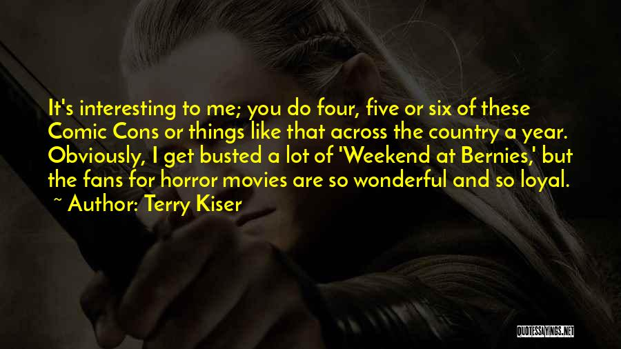 Horror Fans Quotes By Terry Kiser