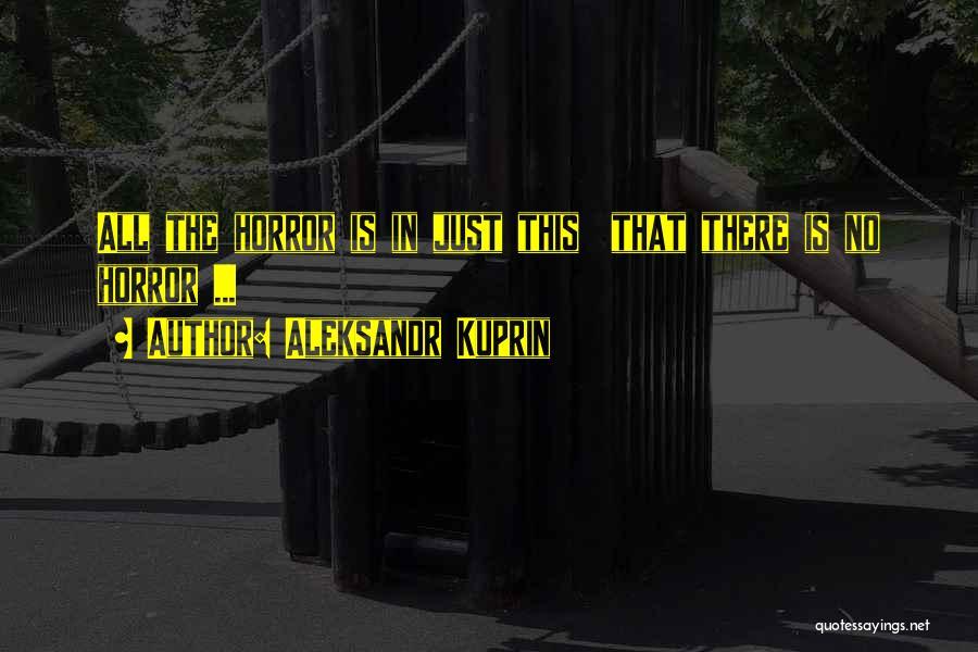 Horror Quotes By Aleksandr Kuprin