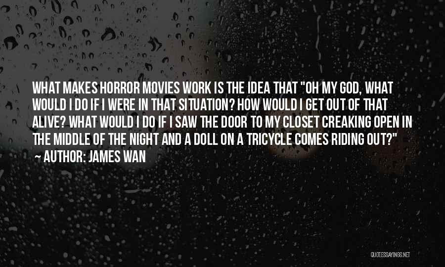 Horror Quotes By James Wan