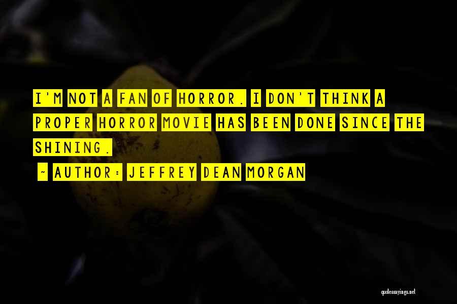 Horror Quotes By Jeffrey Dean Morgan