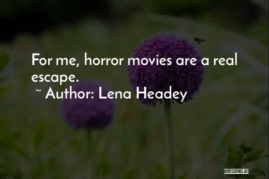 Horror Quotes By Lena Headey
