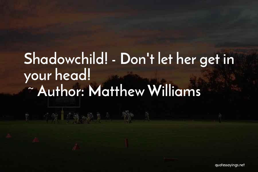 Horror Quotes By Matthew Williams