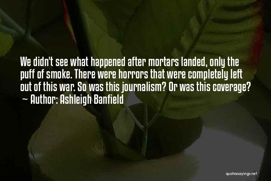 Horrors Of War Quotes By Ashleigh Banfield