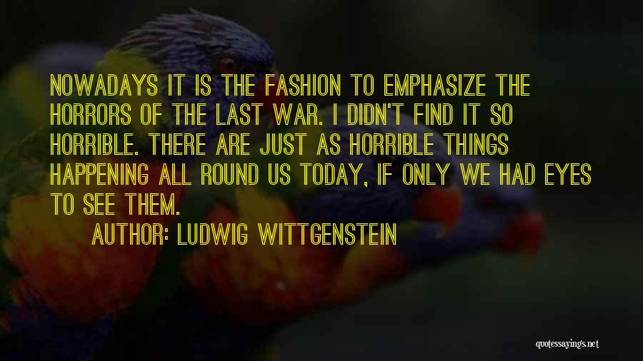 Horrors Of War Quotes By Ludwig Wittgenstein