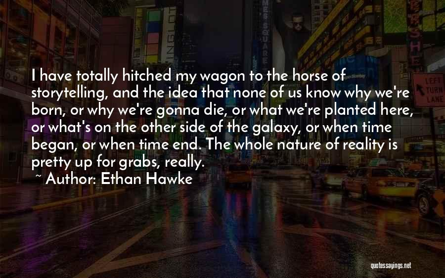 Horse And Wagon Quotes By Ethan Hawke