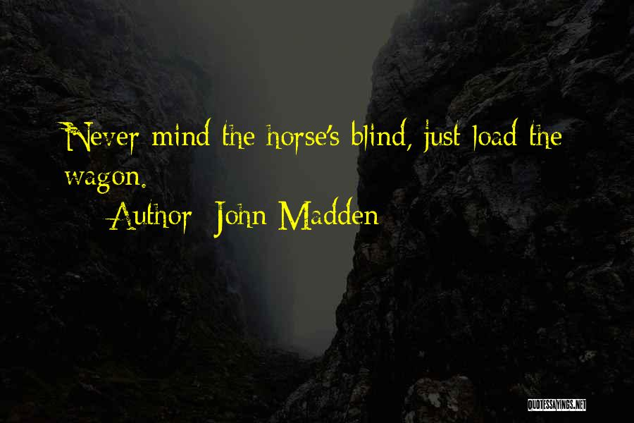 Horse And Wagon Quotes By John Madden