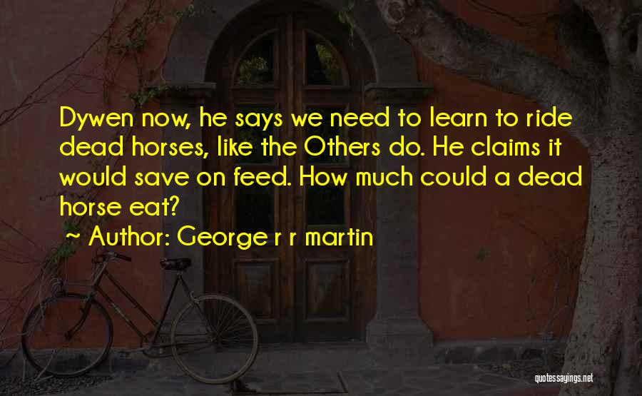Horse Feed Quotes By George R R Martin