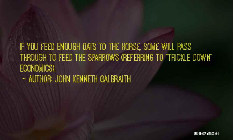 Horse Feed Quotes By John Kenneth Galbraith