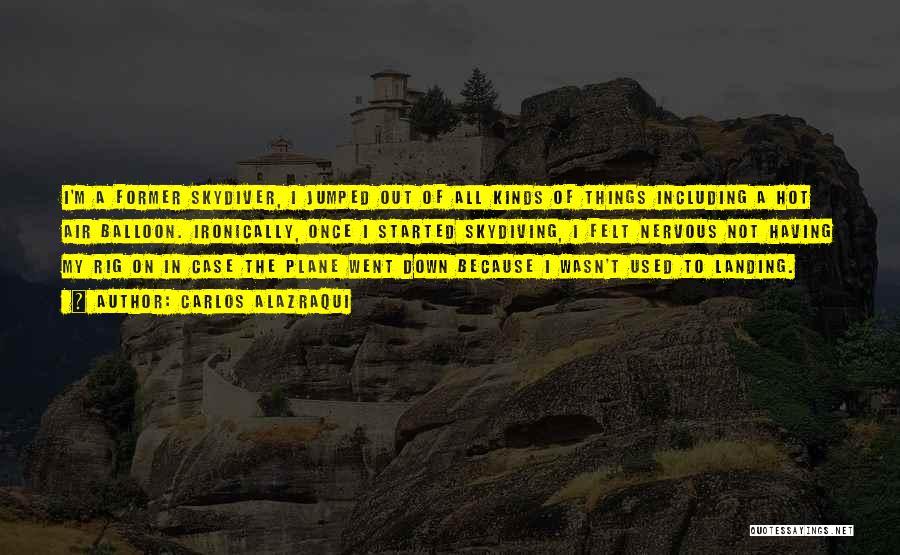 Hot Air Balloons Quotes By Carlos Alazraqui