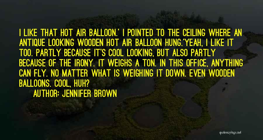 Hot Air Balloons Quotes By Jennifer Brown