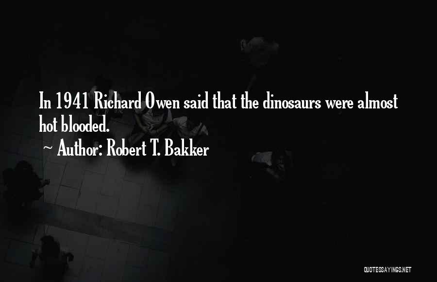 Hot Blooded Quotes By Robert T. Bakker
