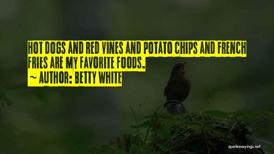 Hot Chips Quotes By Betty White