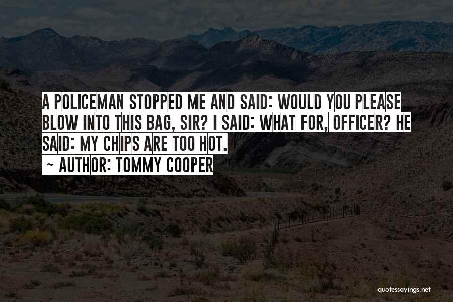 Hot Chips Quotes By Tommy Cooper