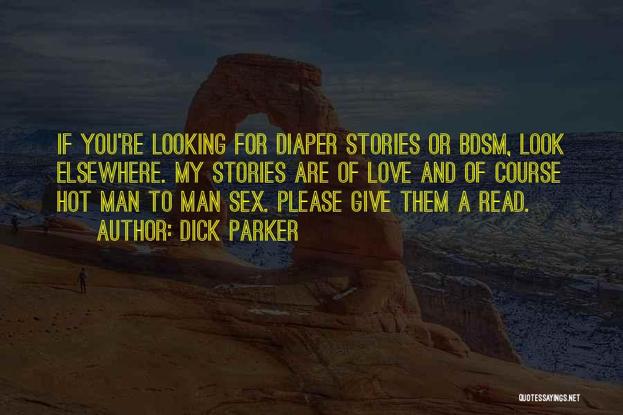 Hot Man Quotes By Dick Parker