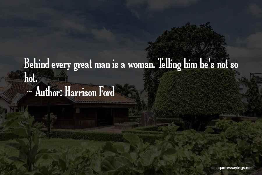 Hot Man Quotes By Harrison Ford