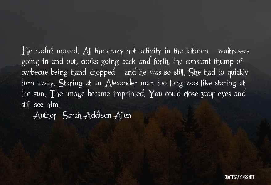 Hot Man Quotes By Sarah Addison Allen
