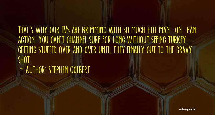 Hot Man Quotes By Stephen Colbert