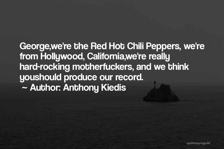 Hot Peppers Quotes By Anthony Kiedis