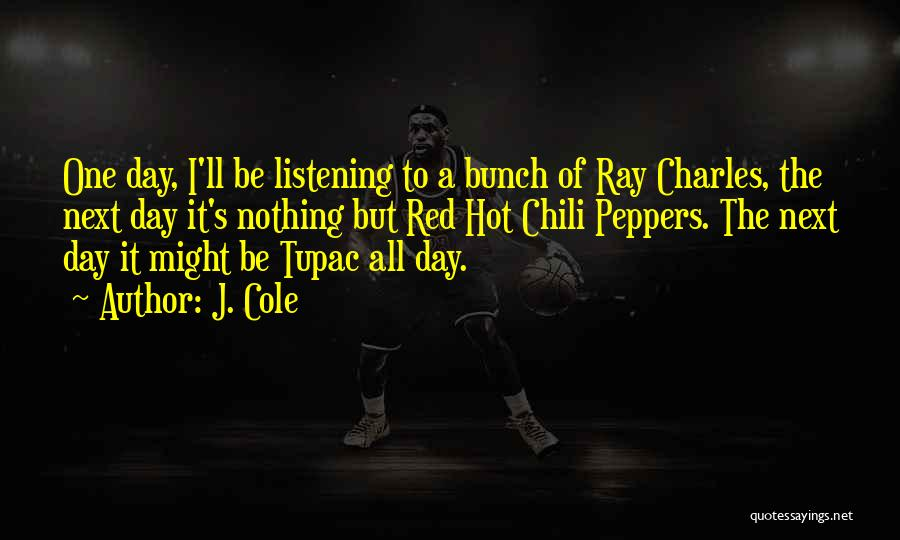Hot Peppers Quotes By J. Cole