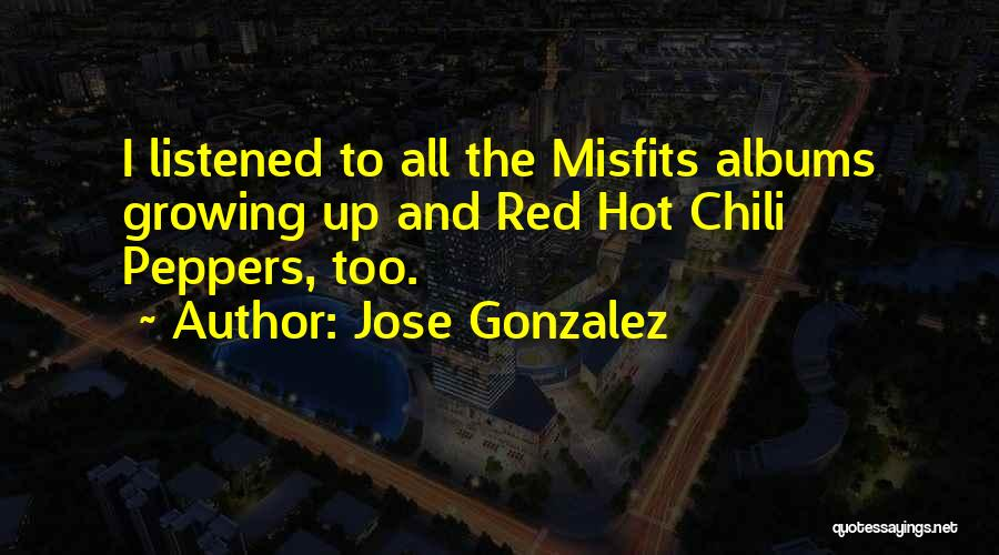Hot Peppers Quotes By Jose Gonzalez