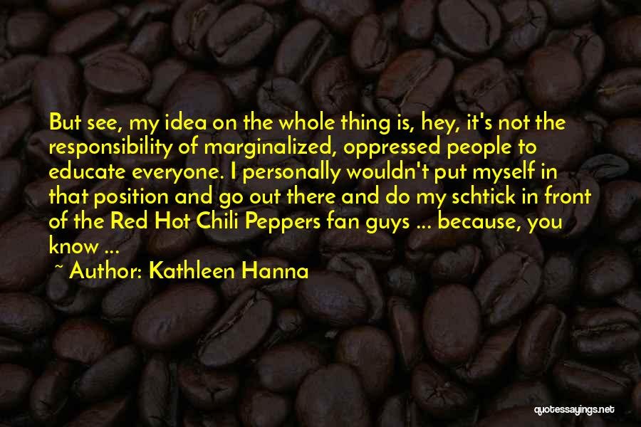 Hot Peppers Quotes By Kathleen Hanna