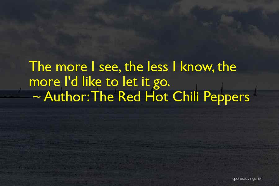 Hot Peppers Quotes By The Red Hot Chili Peppers