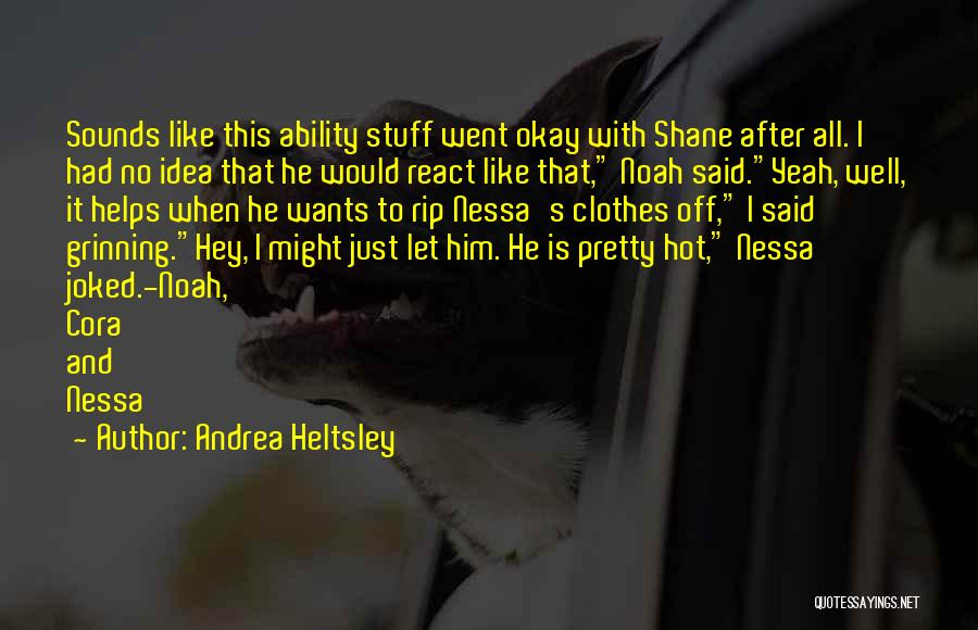 Hot Stuff Quotes By Andrea Heltsley