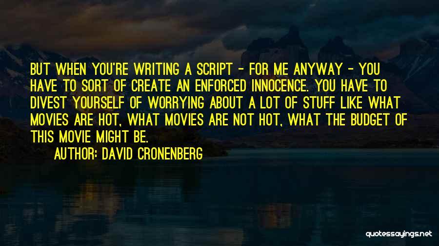 Hot Stuff Quotes By David Cronenberg