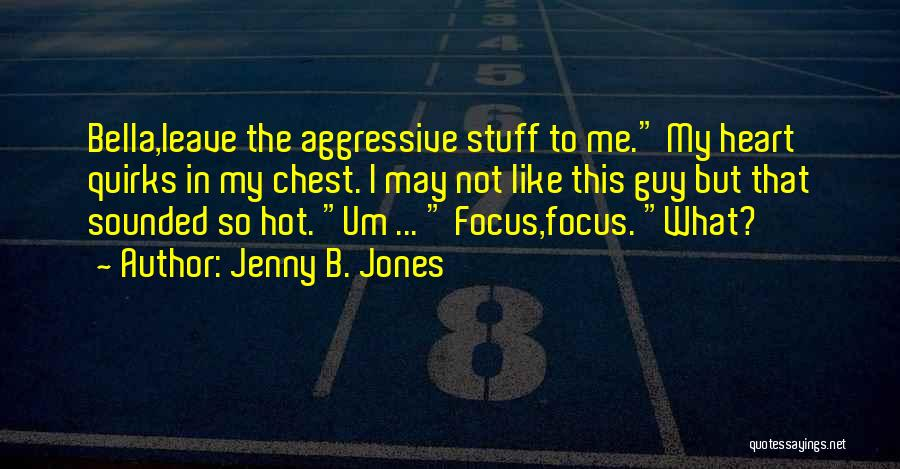 Hot Stuff Quotes By Jenny B. Jones