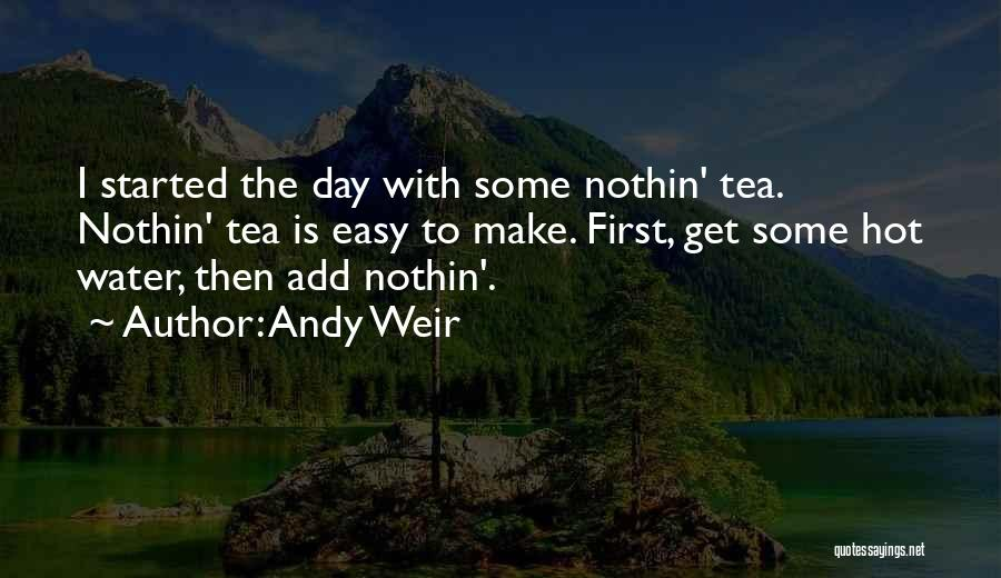 Hot Tea Quotes By Andy Weir