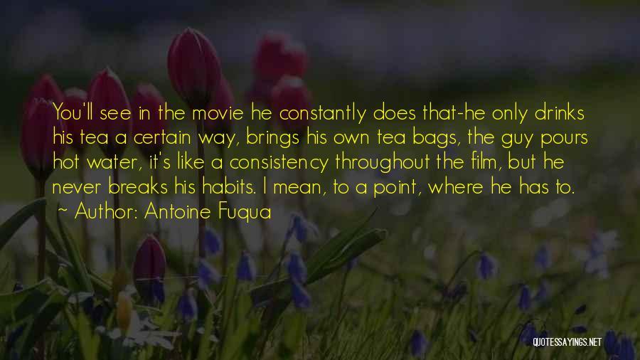 Hot Tea Quotes By Antoine Fuqua