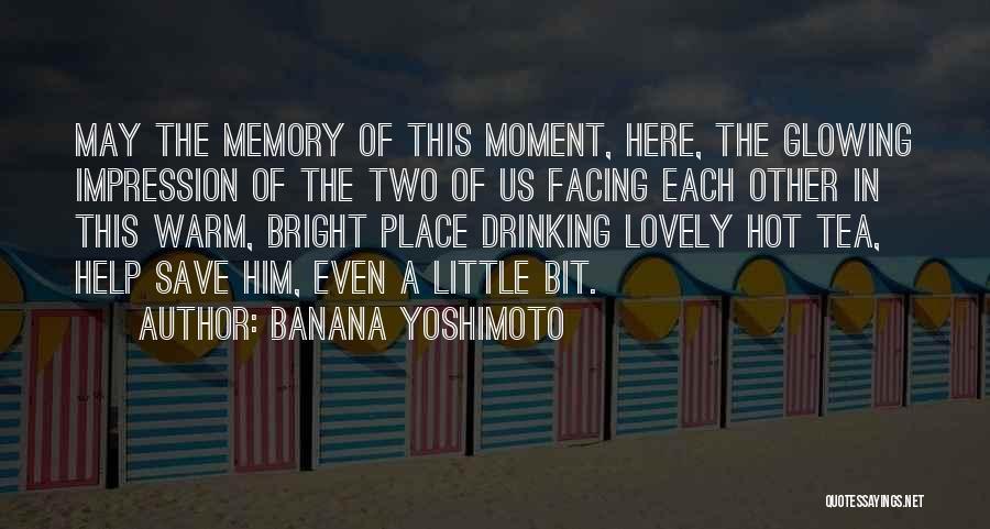 Hot Tea Quotes By Banana Yoshimoto