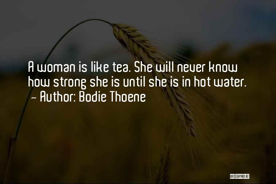 Hot Tea Quotes By Bodie Thoene