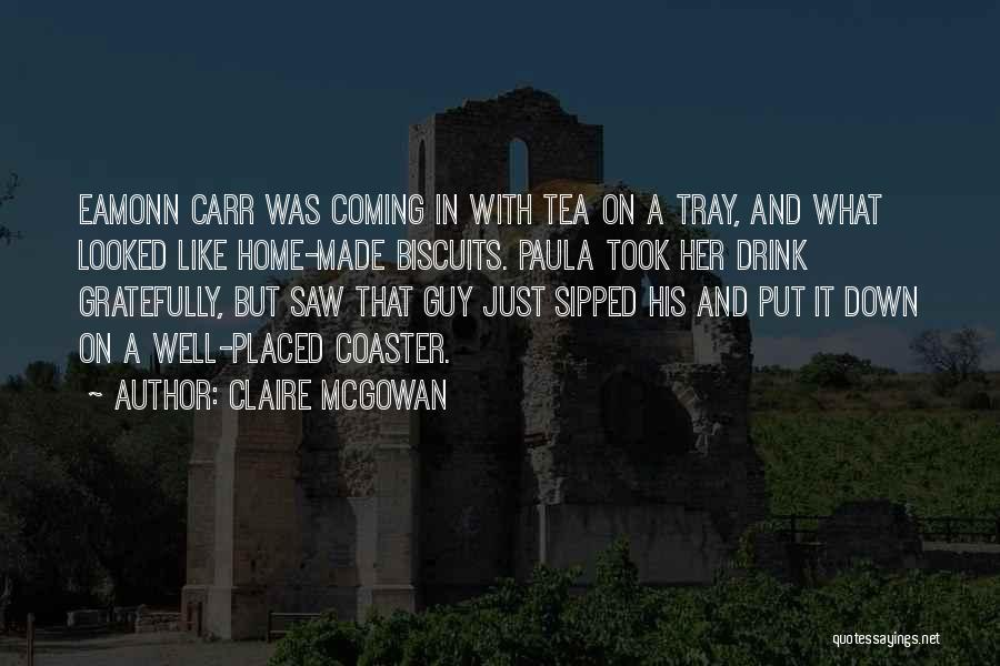 Hot Tea Quotes By Claire McGowan