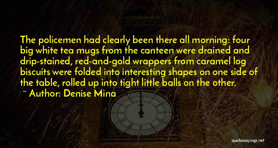 Hot Tea Quotes By Denise Mina