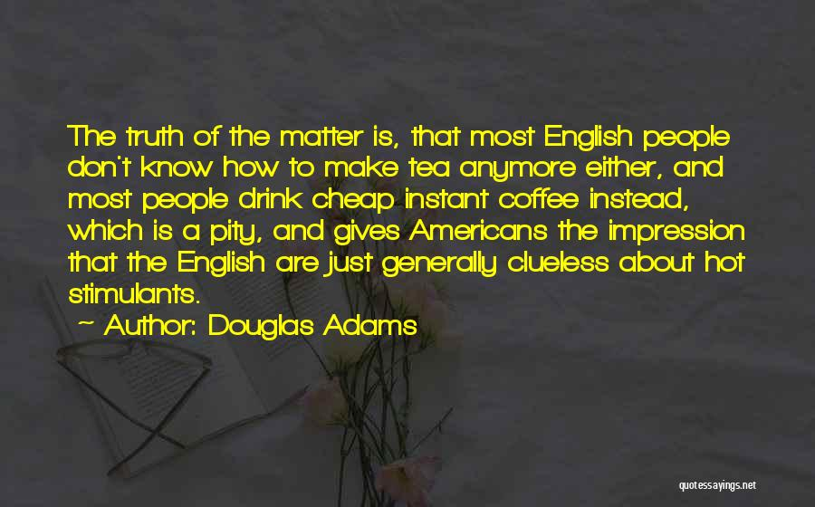 Hot Tea Quotes By Douglas Adams