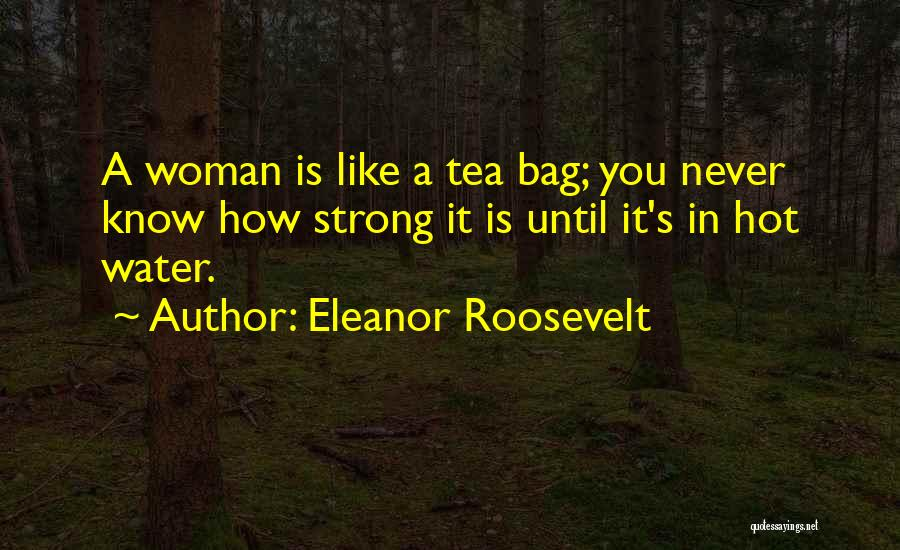 Hot Tea Quotes By Eleanor Roosevelt