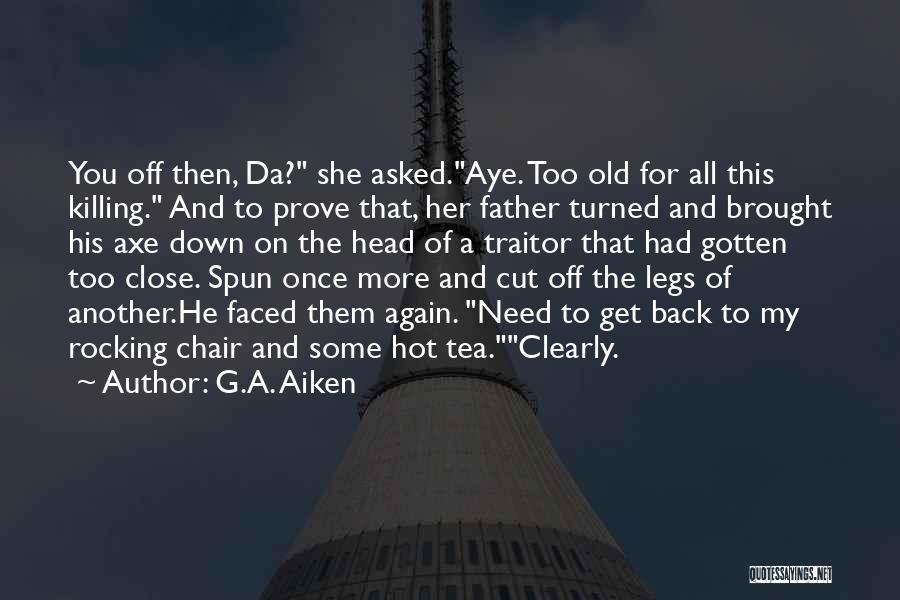 Hot Tea Quotes By G.A. Aiken