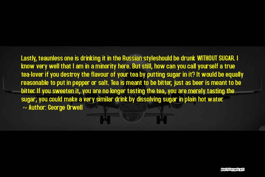 Hot Tea Quotes By George Orwell