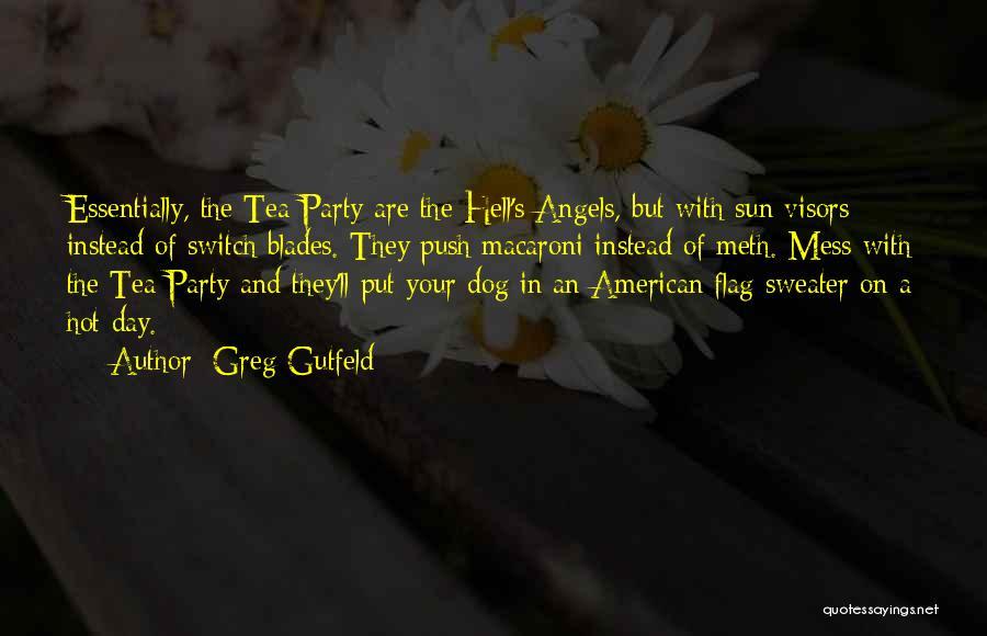 Hot Tea Quotes By Greg Gutfeld