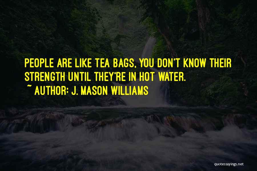 Hot Tea Quotes By J. Mason Williams