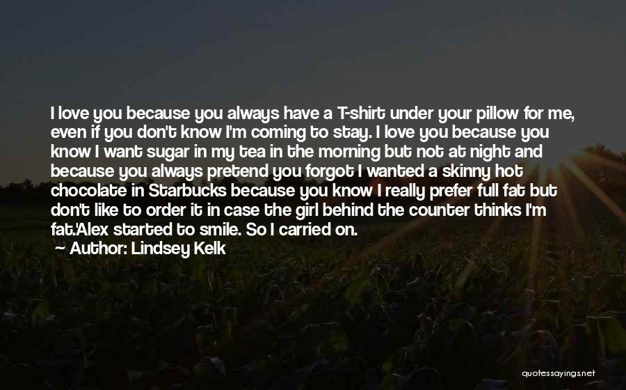 Hot Tea Quotes By Lindsey Kelk