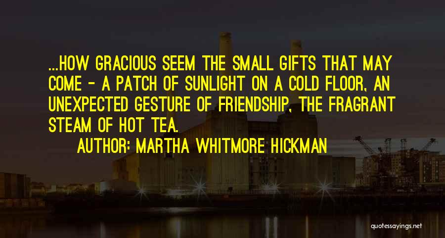 Hot Tea Quotes By Martha Whitmore Hickman