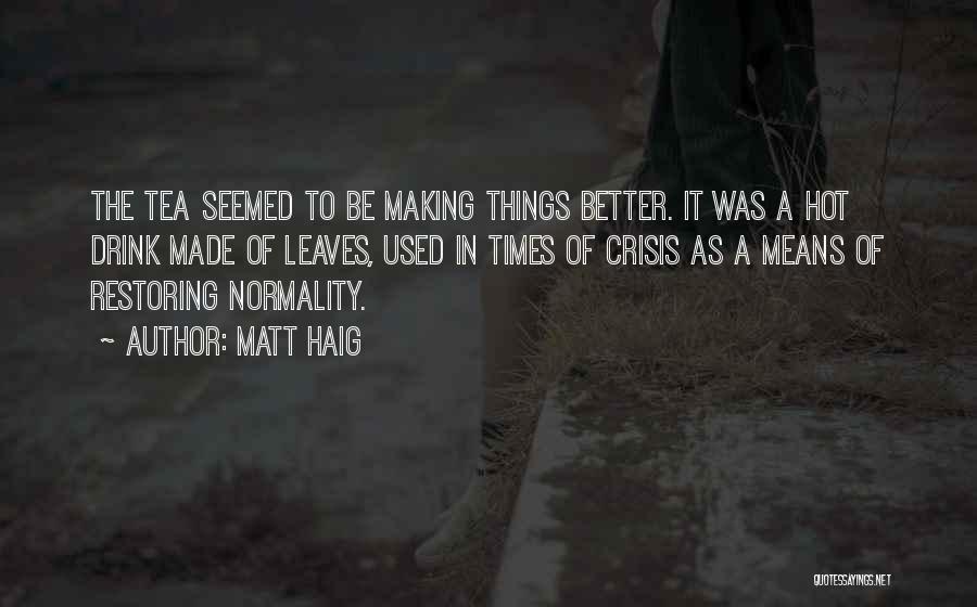 Hot Tea Quotes By Matt Haig