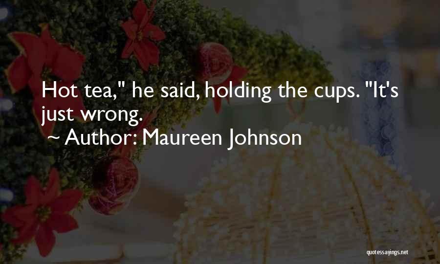 Hot Tea Quotes By Maureen Johnson